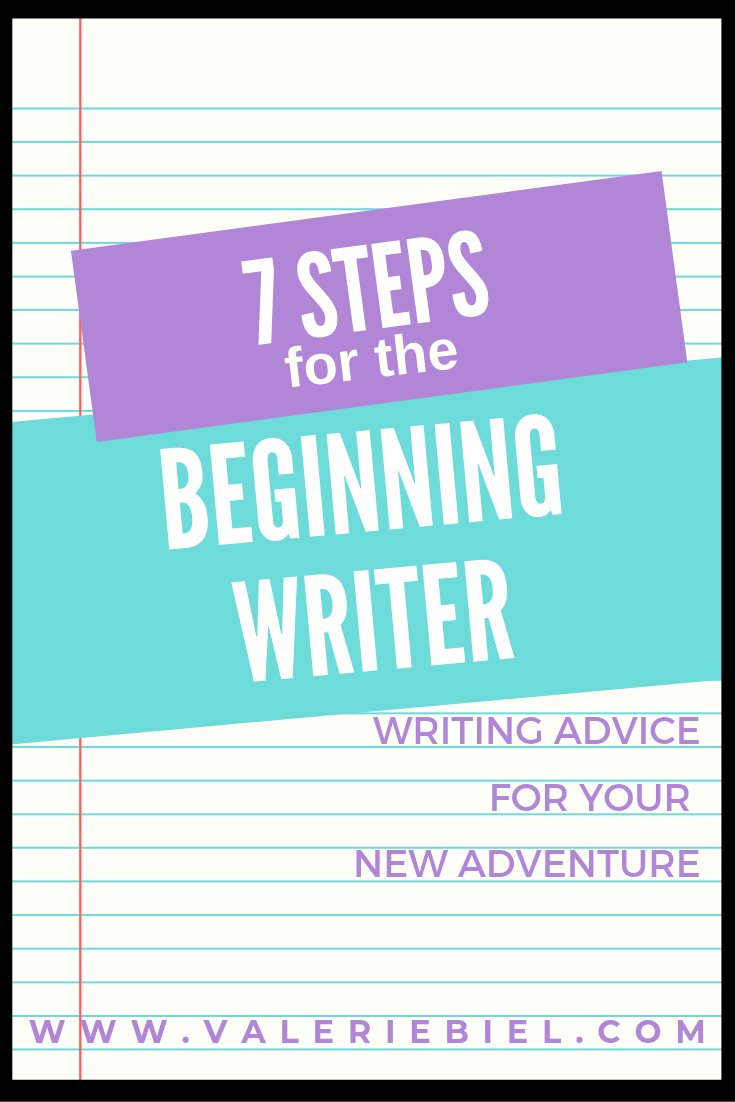 7 Steps for the Beginning Writer: How to Get Started