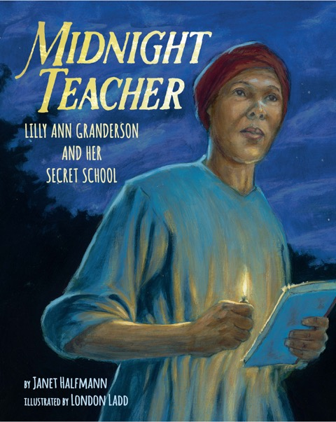 Review of Midnight Teacher: Lilly Ann Granderson and Her Secret School -- must read, we need diverse books
