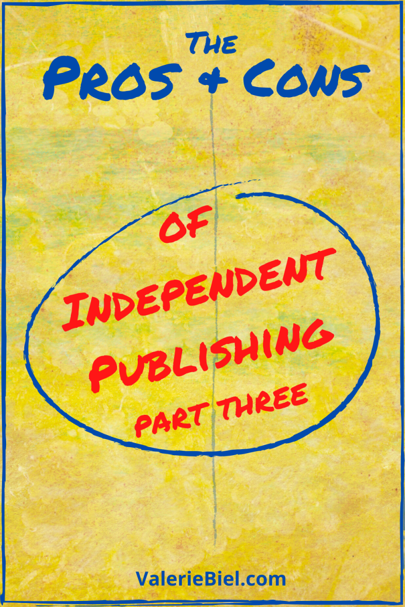 The Pros & Cons of Independent Publishing: Part Three