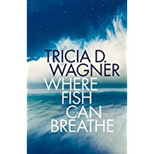 Book Review - Where Fish Can Breathe by Tricia Wagner